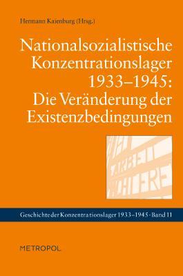 Nationalsozialistische Konzentrationslager 1933–1945: Die Veränderung der Existenzbedingungen