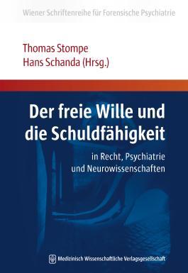 Der freie Wille und die Schuldfähigkeit: in Recht, Psychiatrie und Neurowissenschaften (Wiener Schriftenreihe für Forensische Psychiatrie)