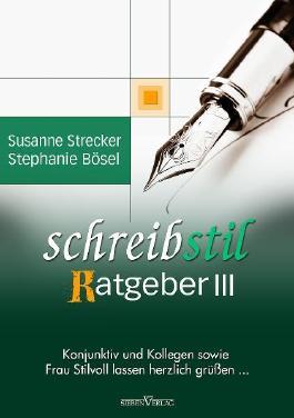 Schreibstilratgeber III: Konjunktiv und Kollegen sowie Frau Stilvoll lassen herzlich grüßen …