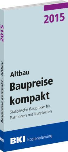 BKI Baupreise kompakt 2015 - Altbau: Statistische Baupreise für Positionen mit Kurztexten