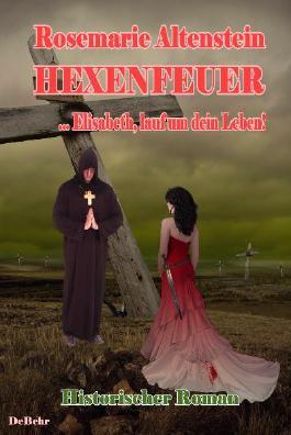 Hexenfeuer - ... Elisabeth, lauf um dein Leben - Historischer Roman