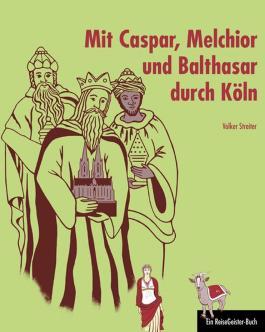 Mit Caspar, Melchior und Balthasar durch Köln