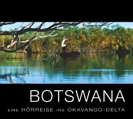Botswana – Eine Hörreise ins Okavango-Delta