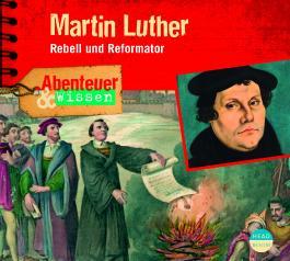 Abenteuer & Wissen: Marthin Luther