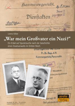 """""""War mein Großvater ein Nazi?"""": Ein Enkel auf Spurensuche nach der Geschichte eines Staatsanwalts im Dritten Reich"""