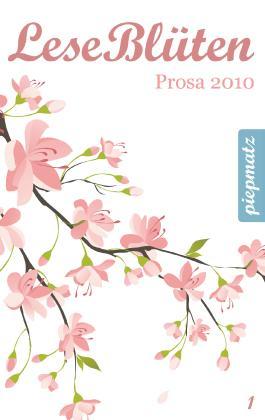 LeseBlüten Band 1 - Prosa 2010