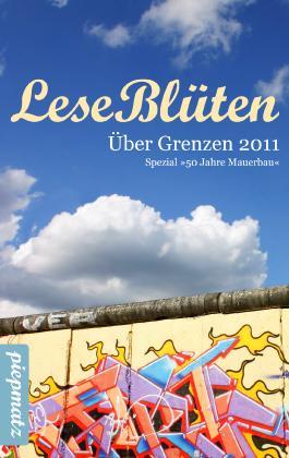 LeseBlüten Band 4 - Über Grenzen 2011 - Spezial: 50 Jahre Mauerbau