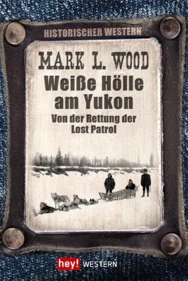 Weiße Hölle am Yukon: Von der Rettung der Lost Patrol
