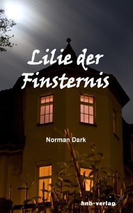 Lilie der Finsternis: Kriminalroman