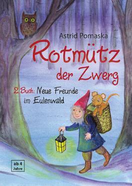 Rotmütz der Zwerg (Bd. 2): Neue Freunde im Eulenwald