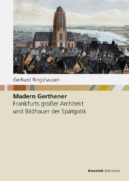 Madern Gerthener: Frankfurts großer Architekt und Bildhauer der Spätgotik (Studien zur Frankfurter Geschichte)