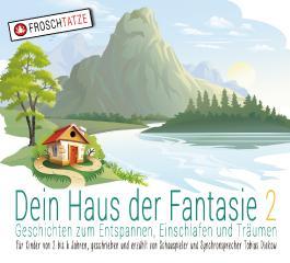 Dein Haus der Fantasie 2 - Geschichten zum Entspannen, Einschlafen und Träumen