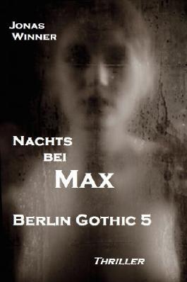 Berlin Gothic - Nachts bei Max