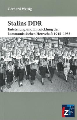 Stalins DDR: Entstehung und Entwicklung der kommunistischen Herrschaft 1945-1953