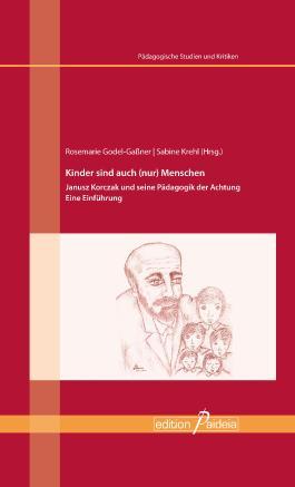 Kinder sind auch (nur) Menschen: Janusz Korczak und seine Pädagogik der Achtung. Eine Einführung