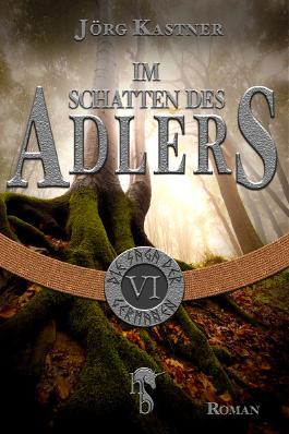 Im Schatten des Adlers: Folge 6 der 12-teiligen Romanserie Die Saga der Germanen