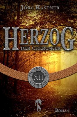 Herzog der Cherusker: Finale der 12-teiligen Romanserie Die Saga der Germanen