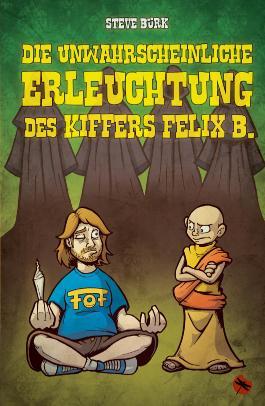 Die unwahrscheinliche Erleuchtung des Kiffers Felix B.