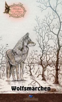 Wolfsmärchen (Märchen, Sagen und Legenden 1)