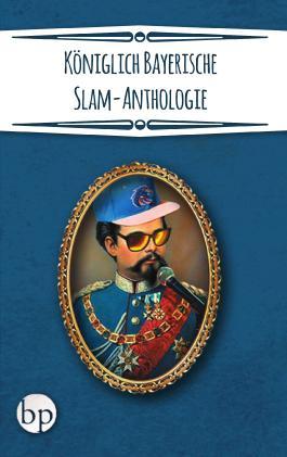 Königlich Bayerische Slam-Anthologie