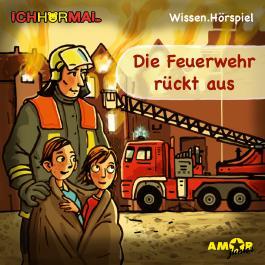 Die Feuerwehr rückt aus - Wissen.Hörspiel ICHHöRMAL