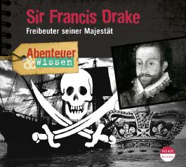 Abenteuer & Wissen: Sir Francis Drake