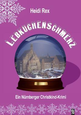 Lebkuchenschmerz: Ein Nürnberger Christkind-Krimi