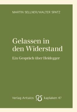 Gelassen in den Widerstand: Ein Gespräch über Heidegger (Kaplaken)