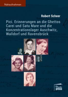 Pici: Erinnerungen an die Ghettos Carei und Satu Mare und die Konzentrationslager Auschwitz, Walldorf und Ravensbrück