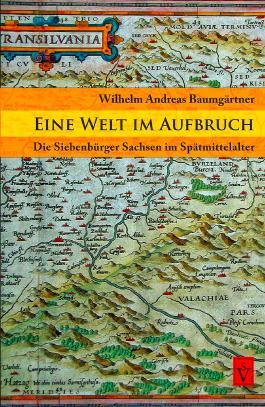 Eine Welt im Aufbruch: Die Siebenbürger Sachsen im Spätmittelalter (Geschichte der Siebenbürger Sachsen)