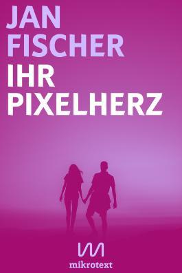 Ihr Pixelherz: Eine Love Story