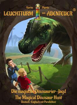 Leuchtturm der Abenteuer Die magische Dinosaurier-Jagd - The Magical Dinosaur Hunt (Deutsch-Englisch mit Paralleltext)