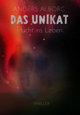 Das Unikat - Flucht ins Leben (Thriller)