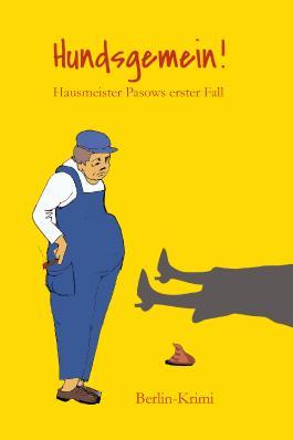 Hundsgemein! Hausmeister Pasows erster Fall (Berlin-Krimi)