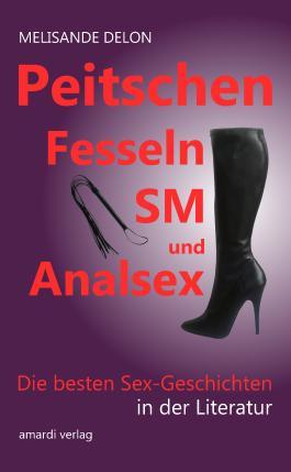 Peitschen, Fesseln, SM und Analsex - Die besten Sex-Geschichten in der Literatur