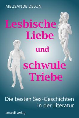 Lesbische Liebe und schwule Triebe – Die besten Sex-Geschichten in der Literatur