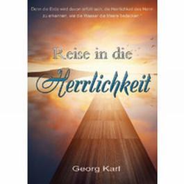 REISE IN DIE HERRLICHKEIT: Denn die Erde wird davon erfüllt sein, die Herrlichkeit des Herrn zu erkennen...