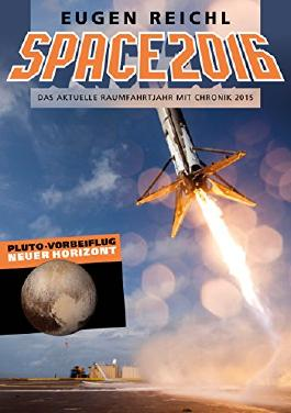 SPACE2016: Das aktuelle Raumfahrtjahr mit Chronik 2015 (SPACE Raumfahrtjahrbücher 13)