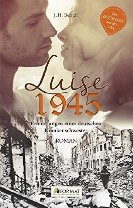 LUISE 1945: Erinnerungen einer deutschen Krankenschwester