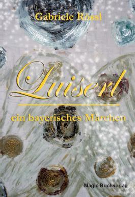 Luiserl, ein bayerisches Märchen
