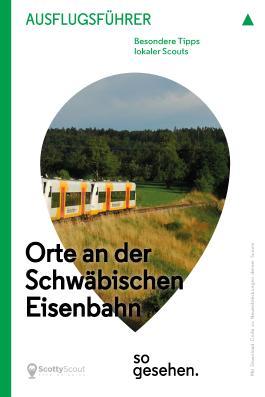 Stuttgart Ausflugsführer: Orte an der Schwäbischen Eisenbahn so gesehen.