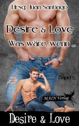 Desire & Love 5: Was wäre, wenn...?
