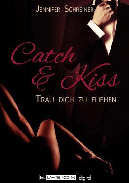 Catch and Kiss: Trau dich zu fliehen (German Edition)