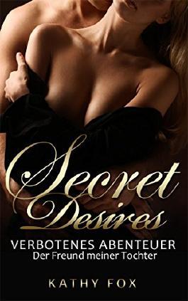 Secret Desires - Verbotenes Abenteuer - der Freund meiner Tochter