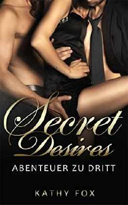 Secret Desires - Ein heißes Abenteuer zu Dritt