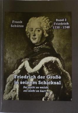 Friedrich, 1730 bis 1740; Band 2 von: Friedrich der Große in seinem Schicksal