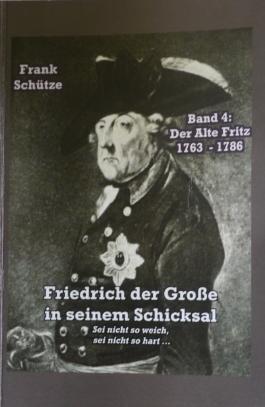 Der Alte Fritz, 1763 bis 1786; Band 4 von: Friedrich der Große in seinem Schicksal