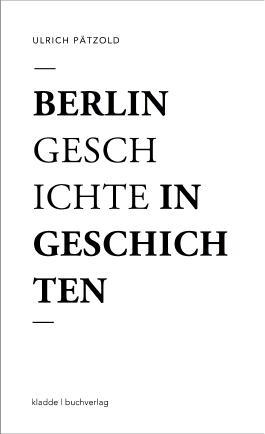 Berlin - Geschichte in Geschichten