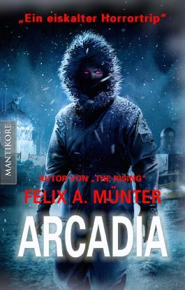 """Arcadia: Eiskalter Horrortrip aus der Feder von """"The Rising"""" - Autor Felix A. Münter"""