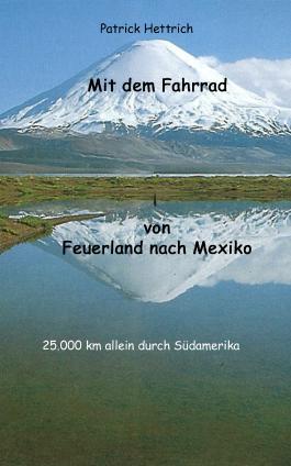 Mit dem Fahrrad von Feuerland nach Mexiko: 25.000 Kilometer allein durch Südamerika